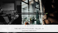 In Between - The Art of Love Story Telling by Dimitri Stefanov / 18-19.05.2019, 09:30 ч. / София
